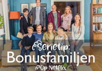 Serietip: Bonusfamiljen op Netflix ©debbieschijft.nl